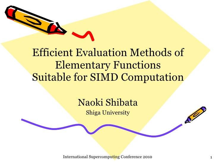 Efficient Evaluation Methods of Elementary Functions Suitable for SIMD Computation Naoki Shibata Shiga University