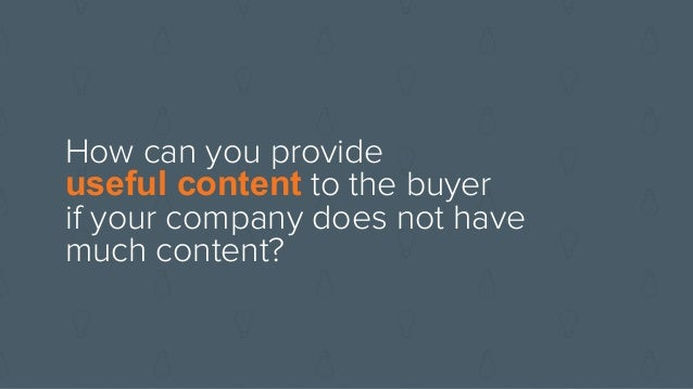 Useful content does not need to be from your company. Helping buyers find high quality content to accelerate their educatio...