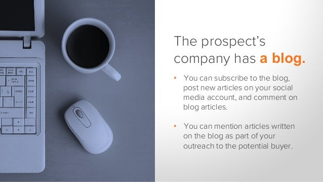 The prospect is active in social media. • You can send an invitation to connect in LinkedIn, follow the buyer on Twitter,...