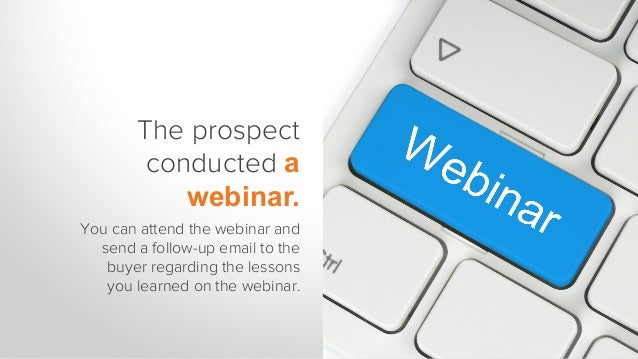 The prospect hosts or speaks at an event. You can attend the event and introduce yourself after the speech with a contextu...