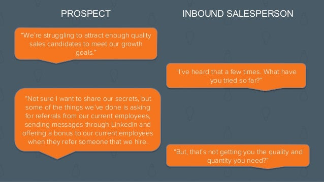 """PROSPECT """"Yes. If you can do that, it would definitely be worth my time."""" INBOUND SALESPERSON """"Okay. I have some availabili..."""