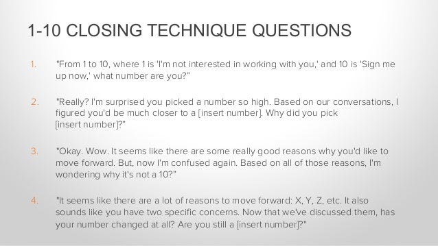 """1. """"From 1 to 10, where 1 is 'I'm not interested in working with you,' and 10 is 'Sign me up now,' what number are you?"""" ..."""