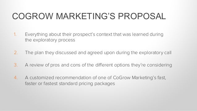 COGROW MARKETING'S PROPOSAL 1. Everything about their prospect's context that was learned during the exploratory process ...