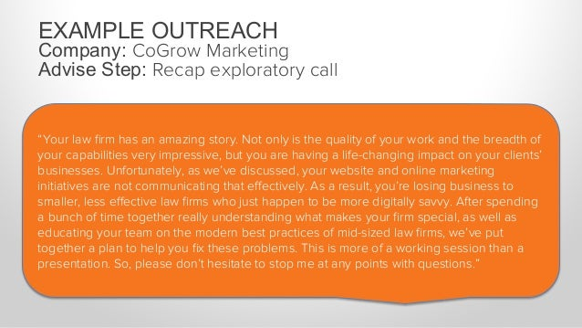 """EXAMPLE OUTREACH Company: CoGrow Marketing Advise Step: Recap exploratory call """"We'll start by reviewing the current state..."""