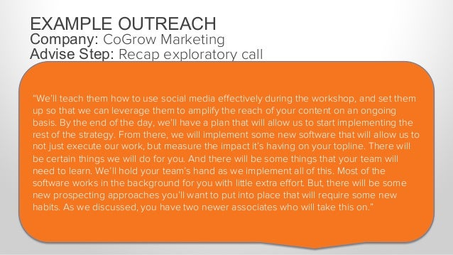 """EXAMPLE OUTREACH Company: CoGrow Marketing Advise Step: Recap exploratory call """"In the beginning of our conversations, we ..."""
