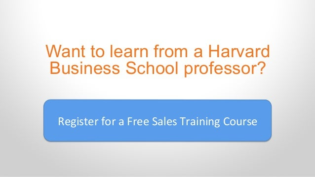 Want to learn from a Harvard Business School professor? Register  for  a  Free  Sales  Training  Course