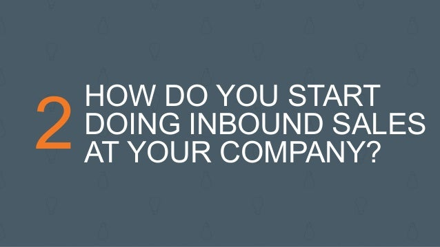 2 HOW DO YOU START DOING INBOUND SALES AT YOUR COMPANY?