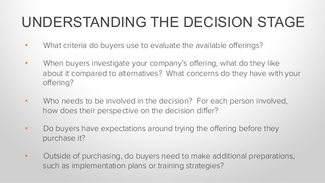 • What criteria do buyers use to evaluate the available offerings? • When buyers investigate your company's offering, what...
