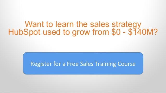 Want to learn the sales strategy HubSpot used to grow from $0 - $140M? Register  for  a  Free  Sales  Training ...