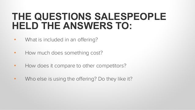 • What is included in an offering? • How much does something cost? • How does it compare to other competitors? • Who el...
