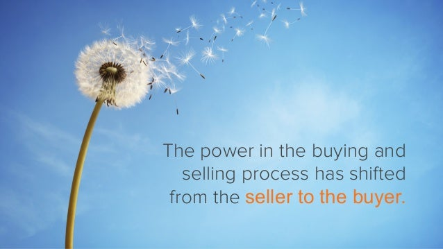 The power in the buying and selling process has shifted from the seller to the buyer.