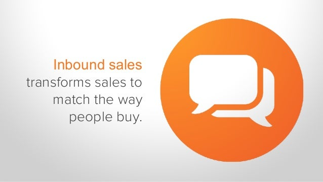 Inbound sales transforms sales to match the way people buy.