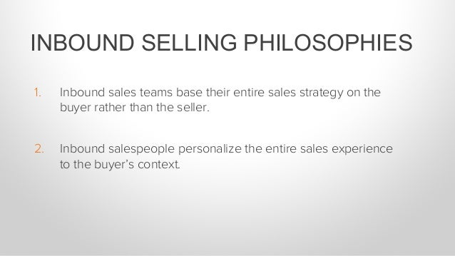 1. Inbound sales teams base their entire sales strategy on the buyer rather than the seller. 2. Inbound salespeople pers...