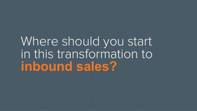 Where should you start in this transformation to inbound sales?