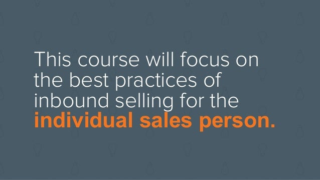 This course will focus on the best practices of inbound selling for the individual sales person.