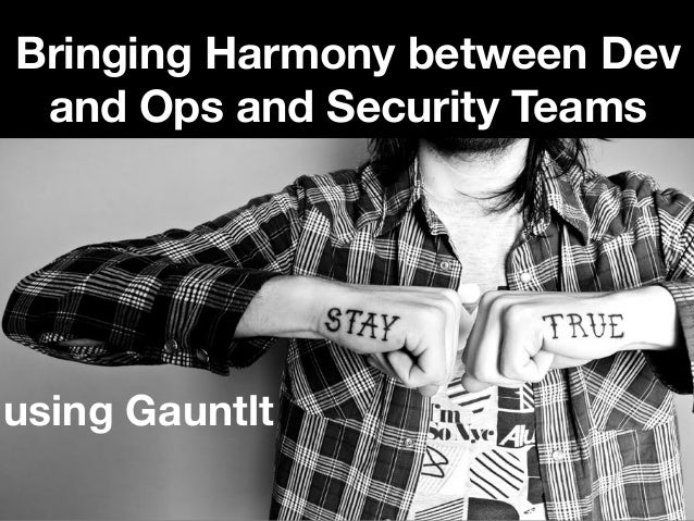 Bringing Harmony between Devand Ops and Security Teamsusing Gauntlt