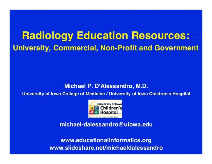 Radiology Education Resources:University, Commercial, Non-Profit and Government                     Michael P. DAlessandr...
