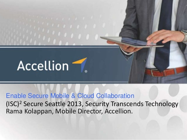 Enable Secure Mobile & Cloud Collaboration(ISC)2 Secure Seattle 2013, Security Transcends TechnologyRama Kolappan, Mobile ...