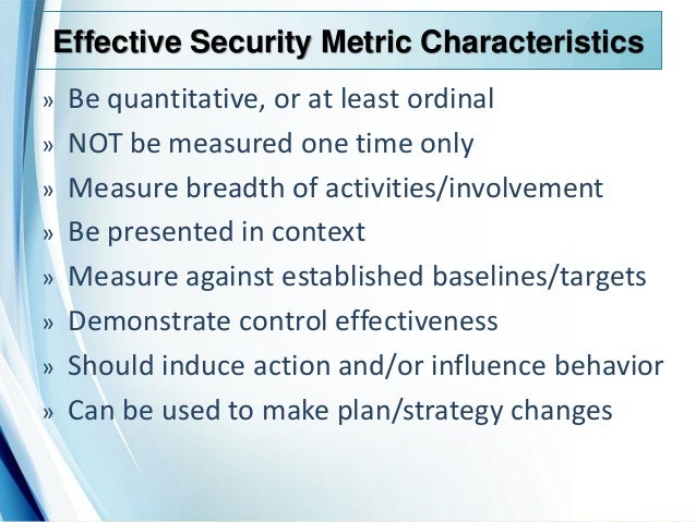 effective program metric An effective security metrics program can provide this type of evidence and justify the significant investments in information security made by your organization however, building an effective program requires careful planning.