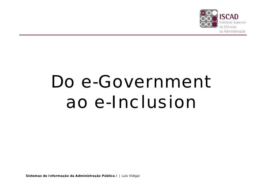 Do e-Government                ao e-Inclusion    Sistemas de Informação da Administração Pública / | Luís Vidigal