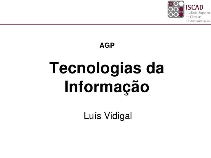 AGP   Tecnologias da   Informação     Luís Vidigal