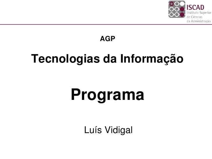 AGP   Tecnologias da Informação         Programa          Luís Vidigal
