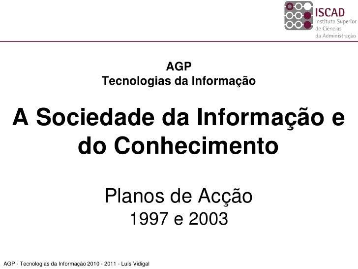 AGP                                       Tecnologias da Informação      A Sociedade da Informação e         do Conhecimen...