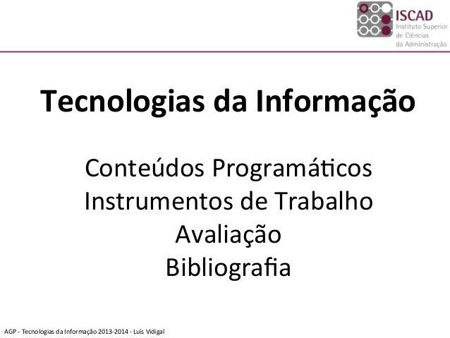 AGP  -‐  Tecnologias  da  Informação  2013-‐2014  -‐  Luís  Vidigal      Tecnologias  da  Infor...