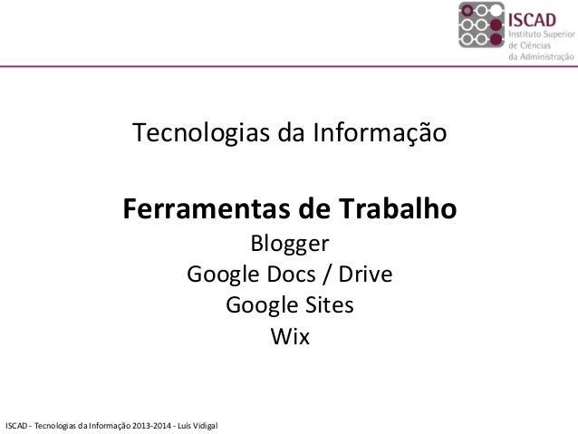 ISCAD  -‐  Tecnologias  da  Informação  2013-‐2014  -‐  Luís  Vidigal      Tecnologias  da  Inf...