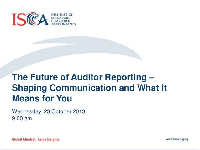 The Future of Auditor Reporting – Shaping Communication and What It Means for You Wednesday, 23 October 2013 9.00 am  1