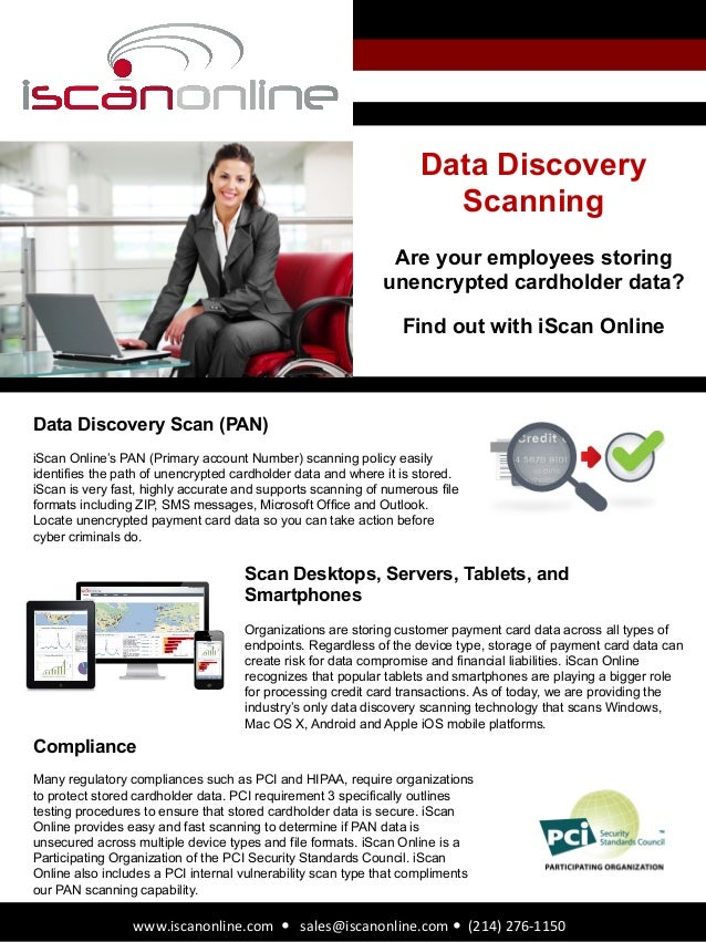 Data DiscoveryScanningAre your employees storingunencrypted cardholder data?Find out with iScan Onlinewww.iscanonline.com	...