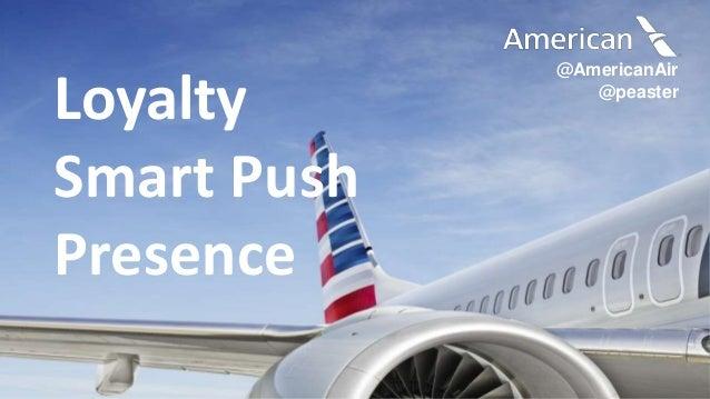 Hacking the Enterprise @AmericanAir @peaster Loyalty Smart Push Presence