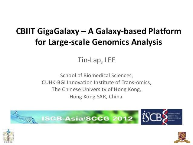 CBIIT GigaGalaxy – A Galaxy-based Platform     for Large-scale Genomics Analysis                    Tin-Lap, LEE          ...