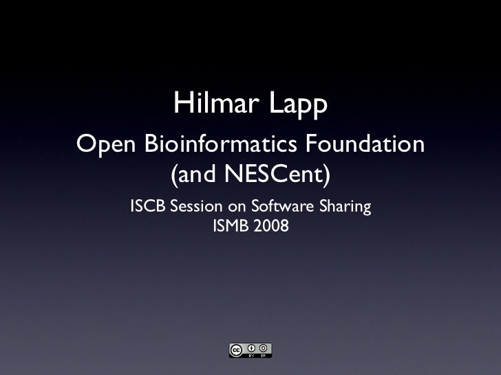 Hilmar Lapp Open Bioinformatics Foundation        (and NESCent)     ISCB Session on Software Sharing                ISMB 2...