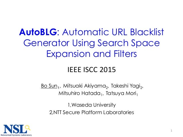 1 AutoBLG: Automatic URL Blacklist Generator Using Search Space Expansion and Filters 	 Bo Sun1,Mitsuaki Akiyama2,Takeshi ...