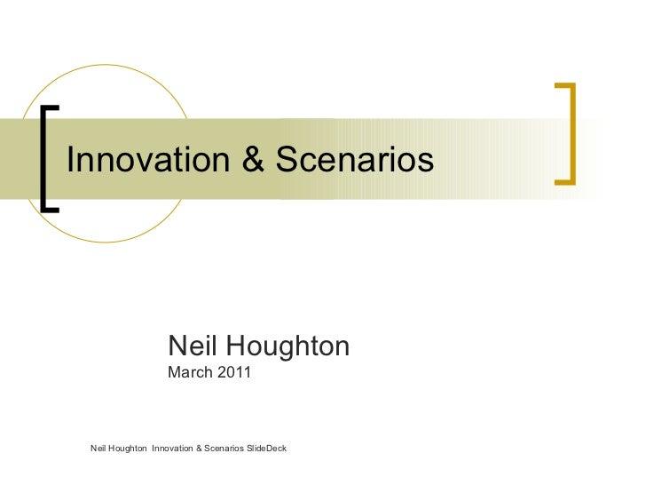 Innovation & Scenarios Neil Houghton March 2011