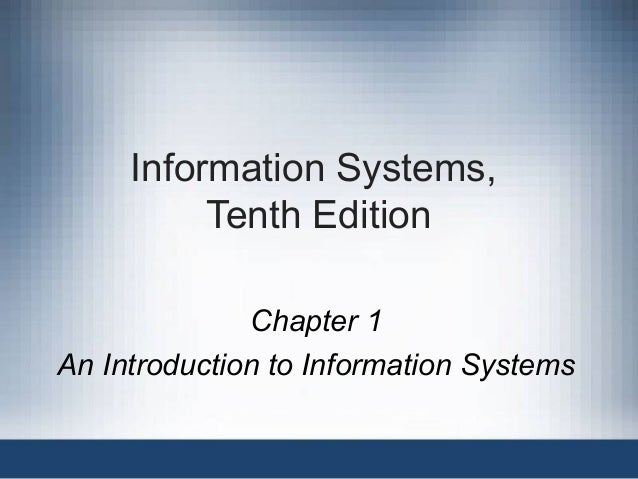 Information Systems, Tenth Edition Chapter 1 An Introduction to Information Systems