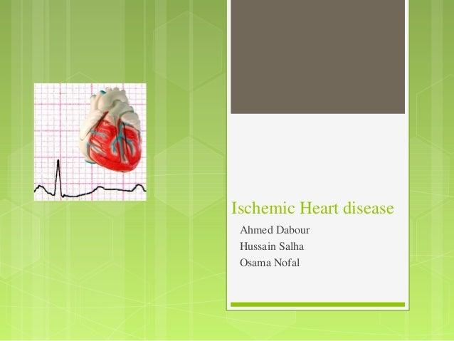 Ischemic Heart disease Ahmed Dabour Hussain Salha Osama Nofal