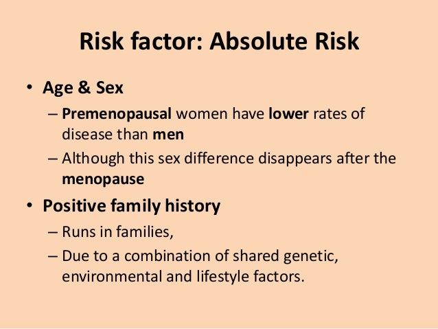 Risk factor: Relative Risk • Smoking – strong consistent – Dose linked relationship between cigarette smoking and IHD, esp...