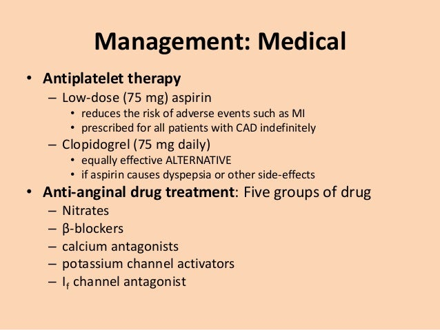 Management: Medical • Nitrates – act directly on vascular smooth muscle to produce venous and arteriolar dilatation – redu...