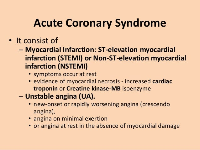 Acute Coronary Syndrome • Present as a new phenomenon or against a background of chronic stable angina. • Complex ulcerate...