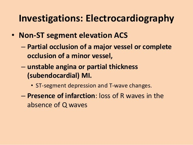 Investigations: Electrocardiography Recent anterior non-ST elevation (subendocardial) MI. There is deep symmetrical T-wave...