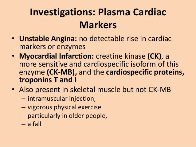 Investigations: Plasma Cardiac Markers Creatine kinase (CK) and troponin T (TnT) are the first to rise, followed by aspart...