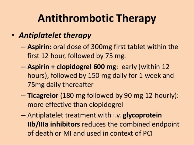 Antithrombotic Therapy • Anticoagulants – reduces the risk of thromboembolic complication – prevents reinfarction in the a...