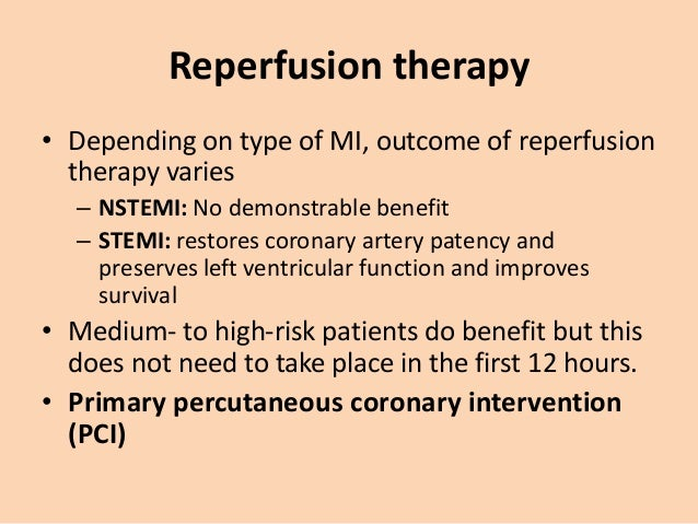 Reperfusion therapy • Thrombolysis • reduce hospital mortality by 25–50% • this survival advantage is maintained for at le...