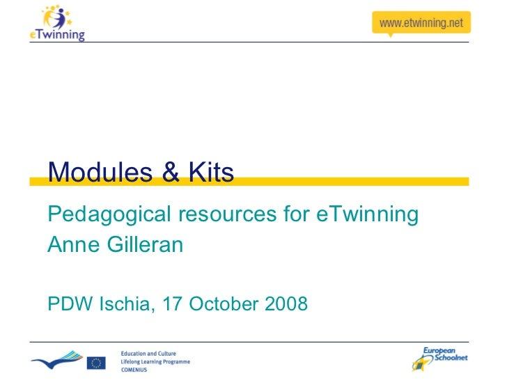 Modules & Kits Pedagogical resources for eTwinning Anne Gilleran PDW Ischia, 17 October 2008