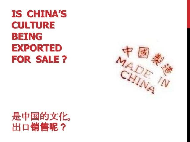 IS CHINA'SCULTUREBEINGEXPORTEDFOR SALE ?是中国的文化,出口销售呢?