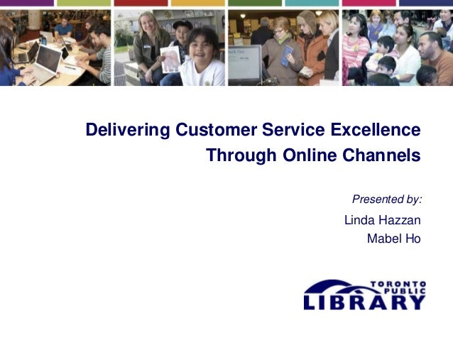 Delivering Customer Service Excellence Through Online Channels Presented by: Linda Hazzan Mabel Ho