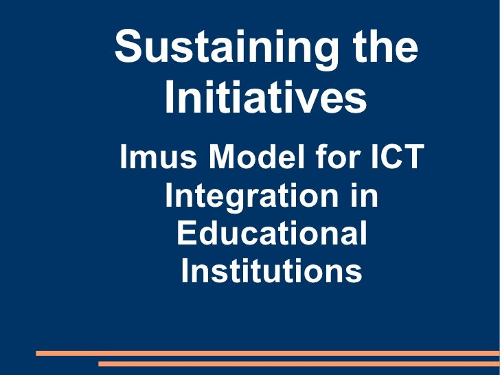 Sustaining the Initiatives Imus Model for ICT Integration in Educational Institutions