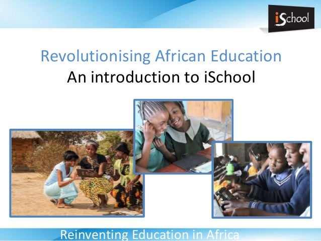 Revolutionising African Education An introduction to iSchool Reinventing Education in Africa